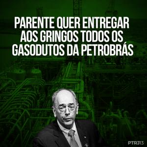 PARENTE GASODUTO 2 1 e1505491998243 - Parente quer entregar aos gringos todos os gasodutos da Petrobrás