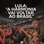 "Lula: ""a harmonia vai voltar ao Brasil"""