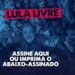 Abaixo-assinado Lula Livre: assine aqui ou imprima o pedido de anulação do processo de Lula