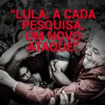 Lula: a cada pesquisa, um novo ataque