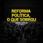 Reforma política: o que sobrou