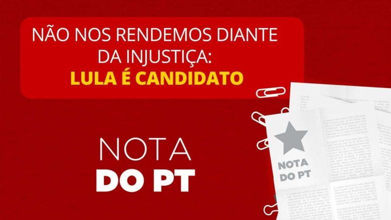 2 2 - Nota do PT: Não nos rendemos diante da injustiça. Lula é candidato