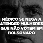 Médico se nega a atender mulheres que não votem em Bolsonaro.