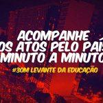ACOMPANHE OS ATOS PELO PAÍS MINUTO A MINUTO #30M LEVANTE DA EDUCAÇÃO